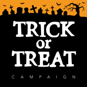 TRICK or TREAT CAMPAIGN